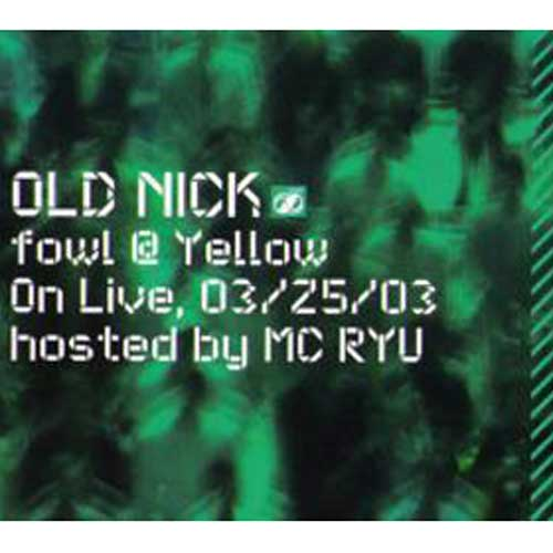 DJ HASEBE aka OLD NICK Fowl @Yellow On Live 03 / 25 / 03
