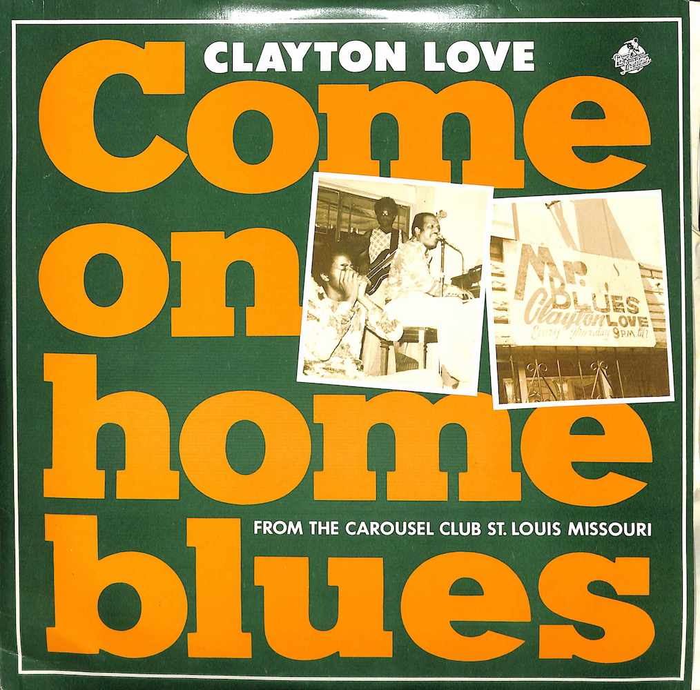 CLAYTON LOVE - Come On Home Blues: From The Carousel Club St. Louis Missouri - 10 inch
