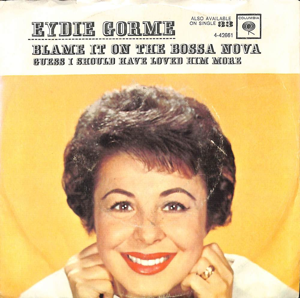 EYDIE GORME - Blame It On The Bossa Nova / Guess I Should Have Loved Him More - 7inch x 1